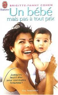 Un bébé mais pas à tout prix : Les dessous de la médecine de reproduction