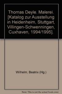 Thomas Deyle. Malerei. [Katalog zur Ausstellung in Heidenheim, Stuttgart, Villingen-Schwenningen, Cuxhaven, 1994/1995].
