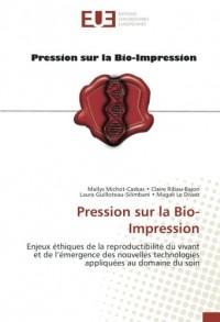 Pression sur la Bio-Impression: Enjeux éthiques de la reproductibilité du vivant et de l'émergence des nouvelles technologies appliquées au domaine du soin