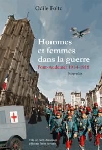Hommes et Femmes Dans la Guerre  - Pont-Audemer 1914-1918