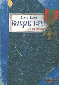 Français libre... à en mourir : Carnet de guerre de Jacques Bardet, Liban-Palestine-Syrie-Egypte-Lybie-Italie-Provence, 1942-1944