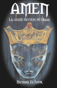AMEN, La Lignée Occulte du Graal