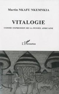 Vitalogie : Comme expression de la pensée africaine
