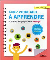 Aidez votre ado à apprendre: 80 techniques pédagogiques et positives en images