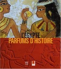 L'Egypte : Parfums d'histoire