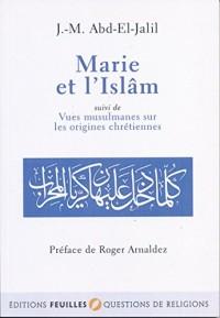 Marie et l'Islâm - Suivi de Vues musulmanes sur les origines chrétiennes