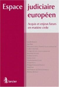 Espace judiciaire européen : Acquis et enjeux futurs en matière civile
