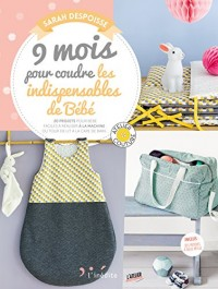 9 mois pour coudre les indispensables pour votre bébé : 20 accessoires couture pour bébé faciles à réaliser : 20 projets pour bébé faciles à réaliser à la machine : du tour de lit à la cape de bain...