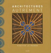 Architectures autrement : Habiter le monde