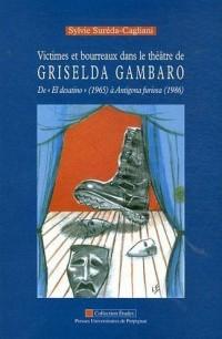 Victimes et Bourreaux Dans le Theatre de Griselda Gambaro