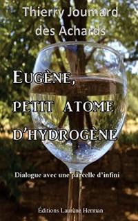 Eugène, petit atome d'hydrogène: Dialogue avec une parcelle d'infini