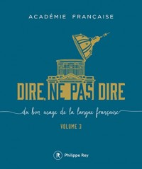 Dire, ne pas dire : Du bon usage de la langue française, volume 3