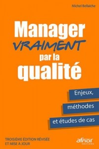 Manager vraiment par la qualité: Enjeux, méthodes et études de cas - Troisième édition révisée et mise à jour