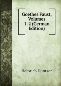 Goethes Faust, Volumes 1-2 (German Edition)