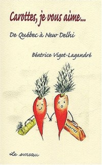 Carottes, je vous aime... De Québec à New-Delhi