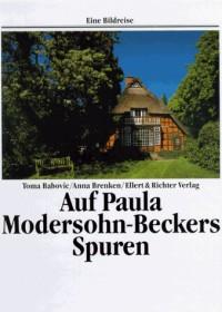 Auf Paula Modersohn- Beckers Spuren. Eine Bildreise