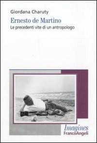 Ernesto De Martino. Le precedenti vite di un antropologo