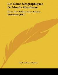 Les Noms Geographiques Du Monde Musulman: Dans Des Publications Arabes Modernes (1907)