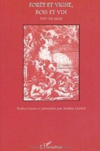 Forêt et vigne, bois et vin. XVIème-XXème siècle
