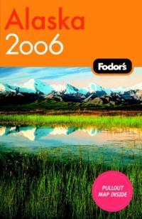 Fodor's 2006 Alaska