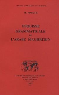 Esquisse grammaticale de l'arabe maghrébin