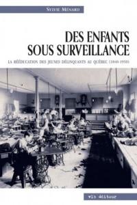 Des enfants sous surveillance : la rééducation des jeunes délinquants au Quèbec (1840-1950)