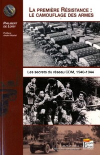 La première résistance : le camouflage des armes : les secrets du réseau CDM, 1940-1944