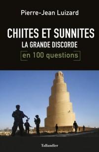 Chiites-Sunnites la Grande Discorde en 100 Questions
