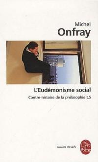 Contre-histoire de la philosophie : Volume 5, L'Eudémonisme social