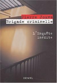 Brigade criminelle : L'enquête inédite