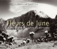 FLEURS DE LUNE. La végétation afroalpine du Rwenzori
