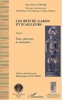 Les Beti du Gabon et d'ailleurs. : Tome 1, Sites, parcours et structures