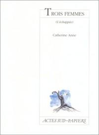 Trois femmes : L'échappée, [Paris, Théâtre de la Tempête, 19 novembre 1999]