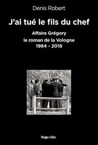 J'ai tué le fils du chef - Affaire Grégory, le roman de la Vologne 1984-2018  width=