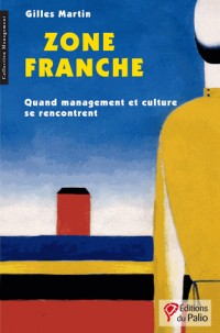 Zone Franche : Quand management et culture se rencontrent