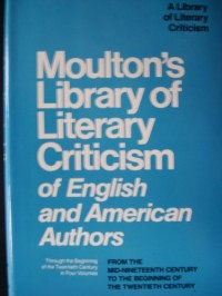 Moulton's Library of Literary Criticism of English and American Authors Through the Beginning of the Twentieth Century, Volume 4: The Mid Nineteenth Century to Edwardianism