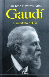 Navarro Arisa, J: Gaudí. L'architetto di Dio