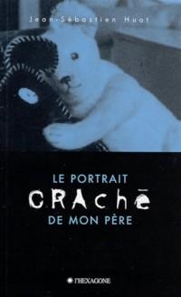 Le Portrait Crache de Mon Pere