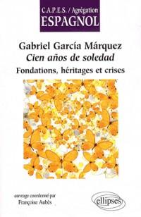 Gabriel Garcia Marquez, Cien anos de soledad : Fondations, héritages et crises