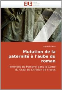 Mutation de la paternité à l'aube du roman: l'exemple de Perceval dans le Conte du Graal de Chrétien de Troyes