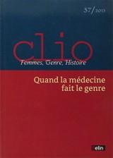 Revue Clio. Femmes, Genre, Histoire, n° 37 - 2013 : Quand la médecine fait le genre
