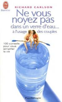 Ne vous noyez pas dans un verre d'eau... à l'usage des couples