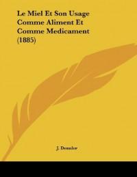 Le Miel Et Son Usage Comme Aliment Et Comme Medicament (1885)
