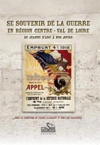 Se souvenir de la guerre en région Centre-Val de Loire : De Jeanne d'Arc à nos jours
