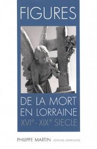 Figures de la Mort en Lorraine Xvie - Xixe Siecle