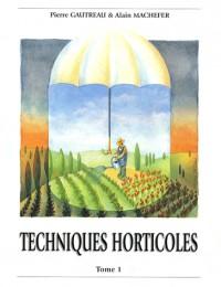 Techniques horticoles : Tome 1