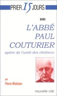 Prier 15 jours avec l'abbé Paul Couturier : Apôtre de l'unité des chrétiens
