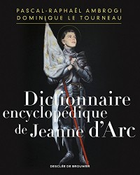Dictionnaire encyclopédique de Jeanne d'Arc: Encyclopaedic Dictionary of Joan of Arc