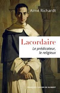Lacordaire, le prédicateur, le religieux