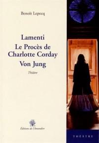 Lamenti suivi de Le procès de Charlotte Corday suivi de Von Jung